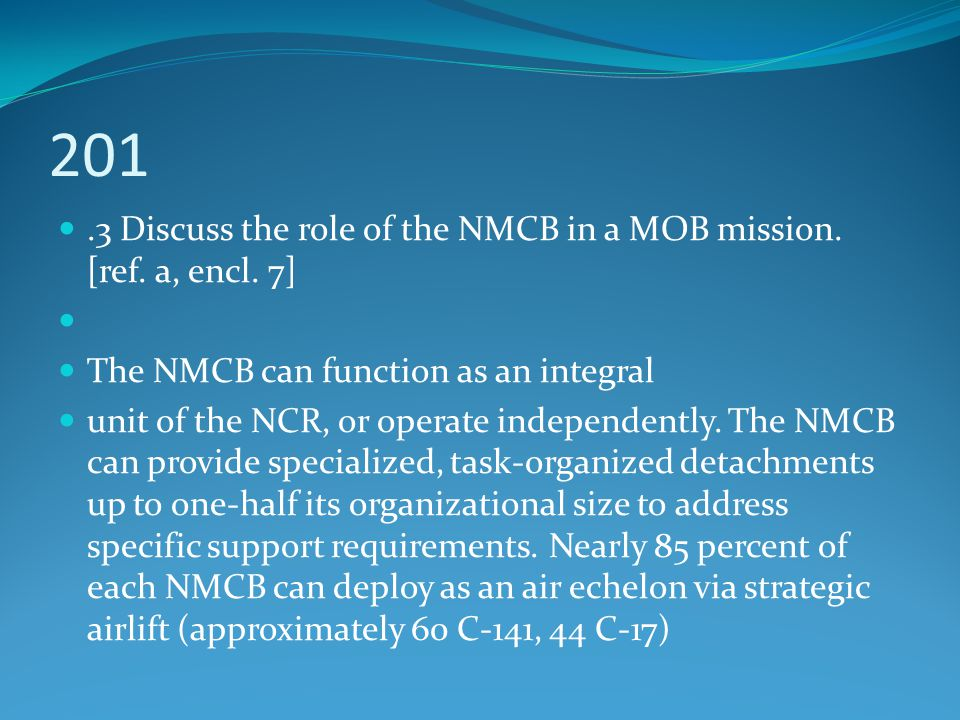 201 .3 Discuss the role of the NMCB in a MOB mission. [ref. a, encl. 7] The NMCB can function as an integral.